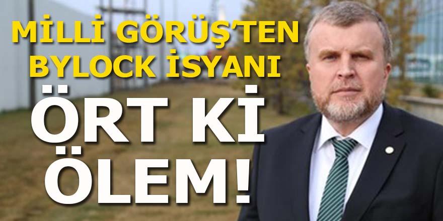 Milli Görüş'ten Bylock isyanı: Ört ki, ölem!