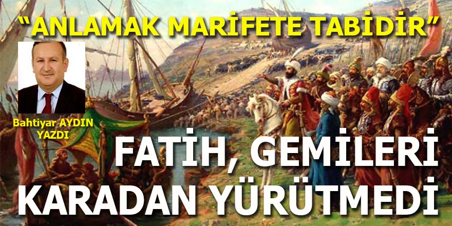 Fatih'in gemileri karadan yürütmesi şehir efsanesidir