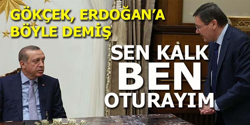 Gökçek, Erdoğan'a böyle demiş: Sen kalk ben oturayım!