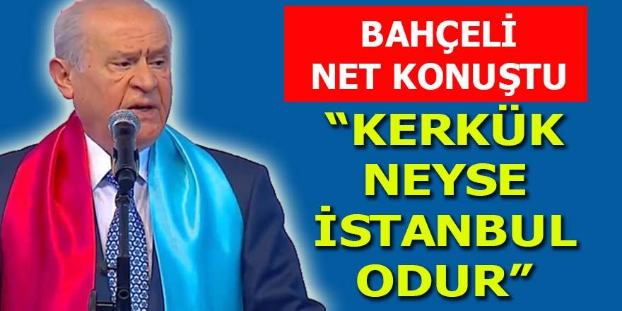 Bahçeli net konuştu: Kerkük neyse İstanbul odur. Kuru sıkı atmıyoruz, sözlerimizin arkasındayız