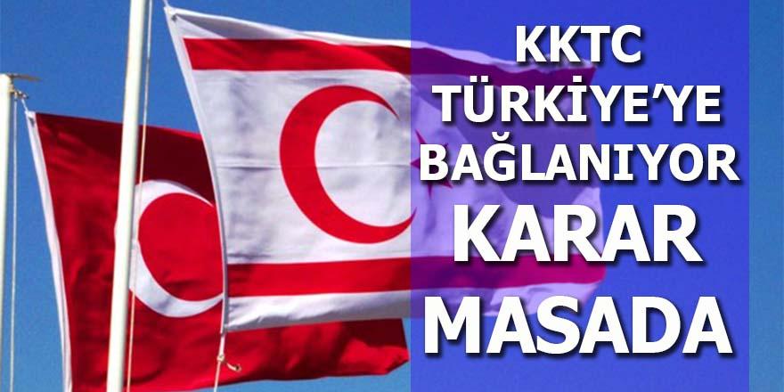 KKTC, Türkiye'ye bağlanıyor: Karar masada