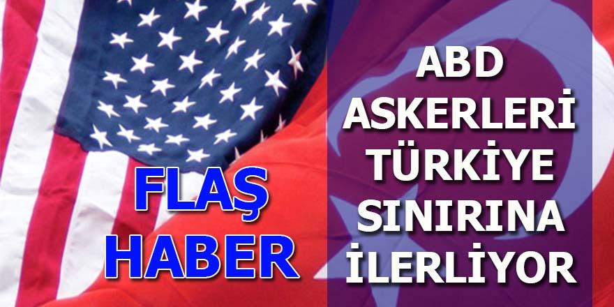 ABD askerleri Türkiye sınırına ilerliyor