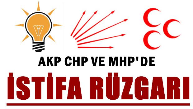 AKP, CHP ve MHP'de istifa rüzgarı