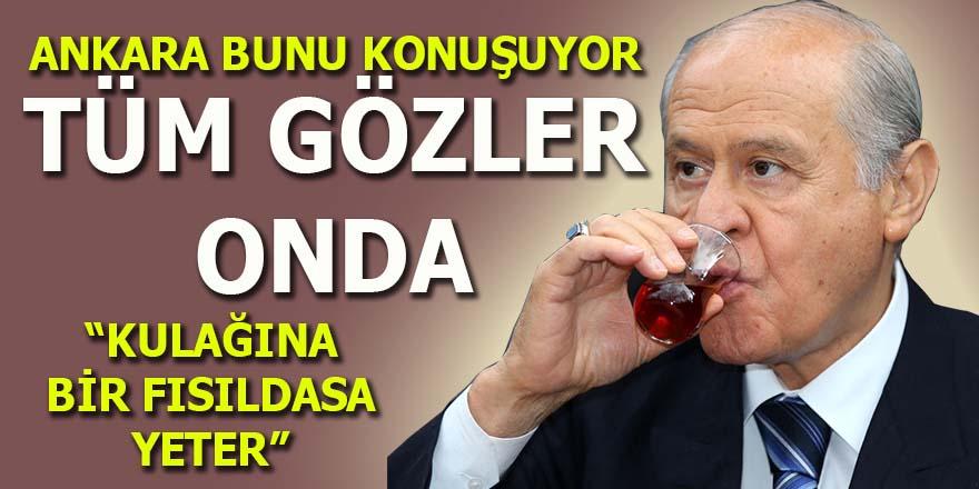 Ankara bunu konuşuyor: Tüm gözler O'nda...