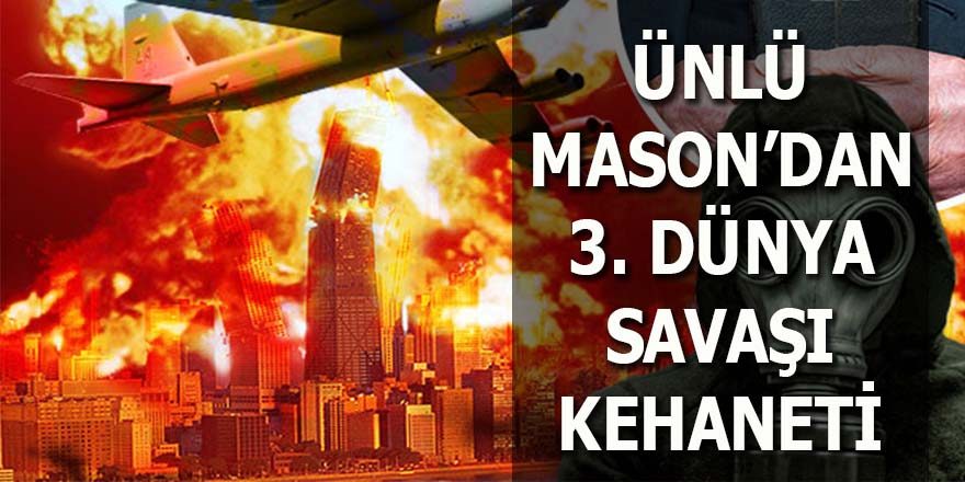 Ünlü Mason'dan 3. dünya savaşı kehaneti