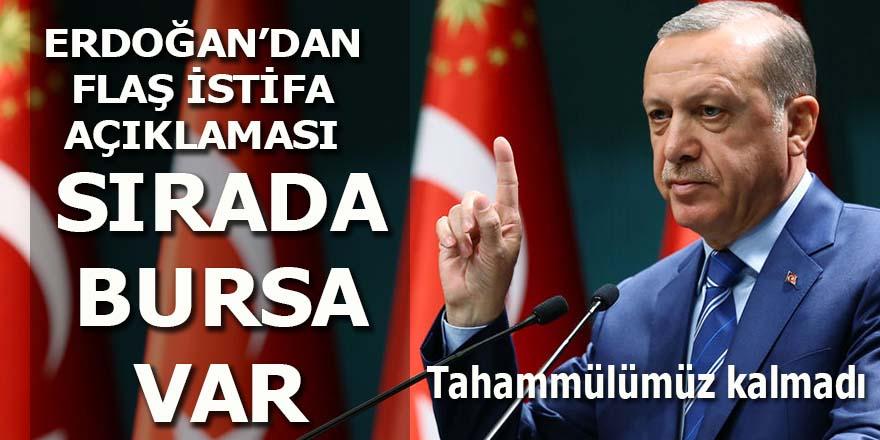Erdoğan'dan flaş istifa açıklaması: Sırada Bursa var!