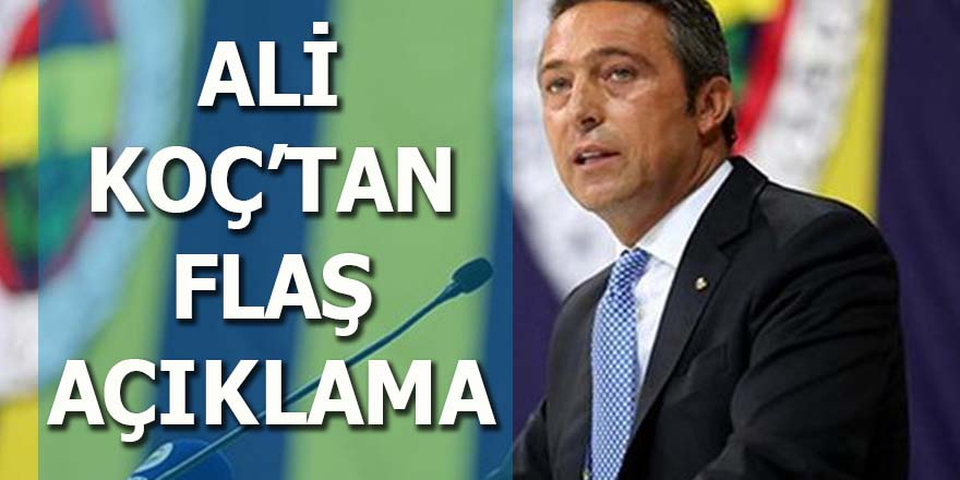 Ali Koç'tan flaş Fenerbahçe açıklaması