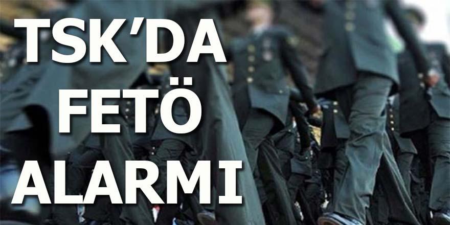 TSK'da FETÖ alarmı