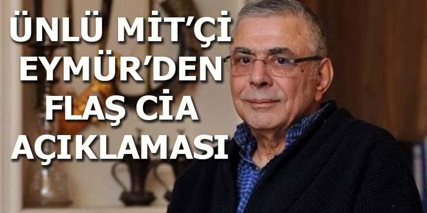 Ünlü MİT'çi Mehmet Eymür'den flaş CİA açıklaması
