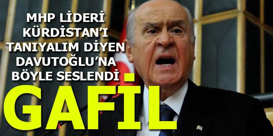 Bahçeli, Kürdistan'ı tanıyalım diyen Davutoğlu'na böyle seslendi: Gafil!