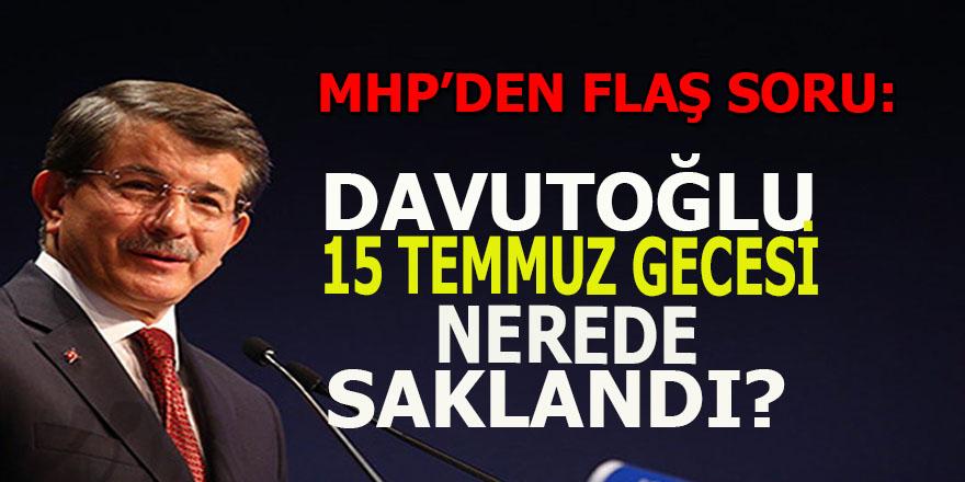 Davutoğlu 15 Temmuz gecesi nerede saklandı?