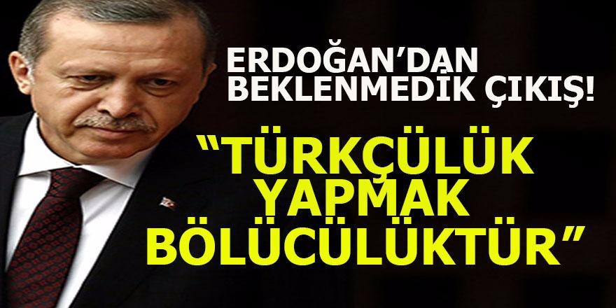 Cumhurbaşkanı Erdoğan: Türkçülük Yapmak Bölücülüktür