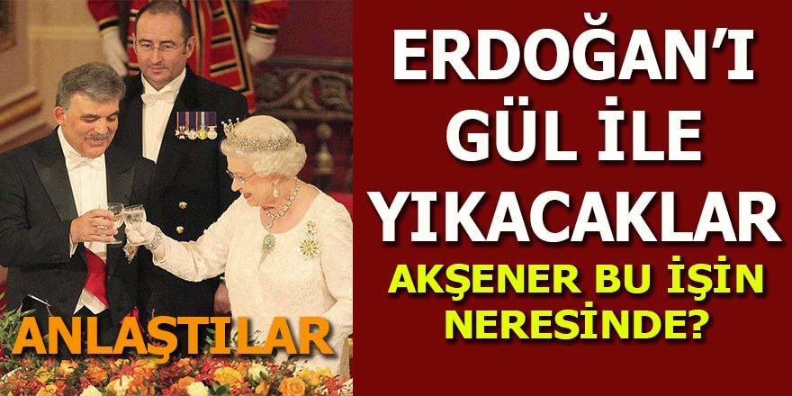 Erdoğan'ı, Gül ile yıkacaklar