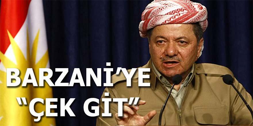 Barzani'ye çek git!