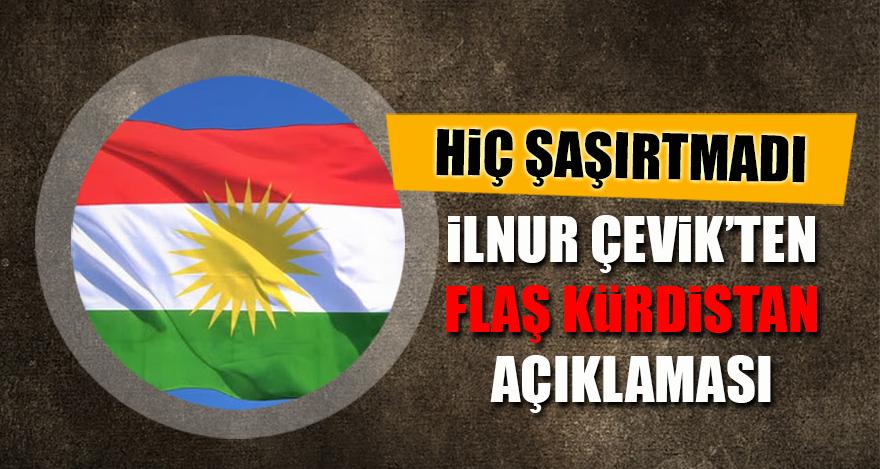 İlnur Çevik'ten flaş Kürdistan açıklaması