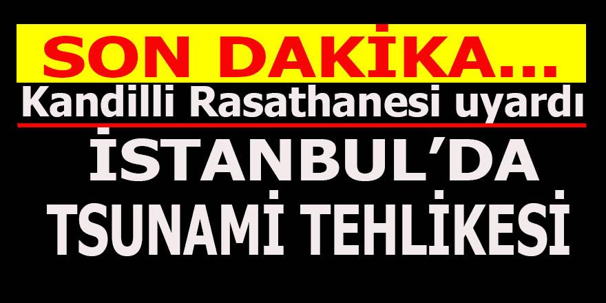 Son dakika: Kandilli'den İstanbul için Tsunami uyarısı