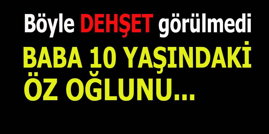 İstanbul'da dehşetli olay, Baba öz oğlunu