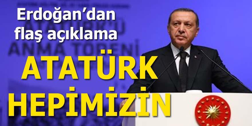 Erdoğan: Atatürk hepimizin