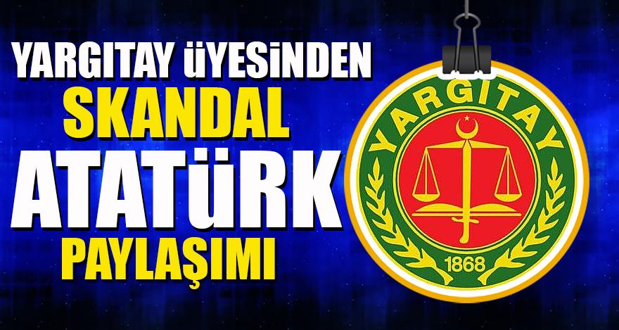 Yargıtay üyesinden şok Atatürk sözleri