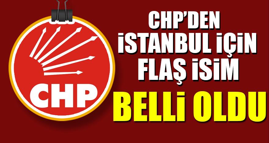CHP'den İstanbul için flaş isim