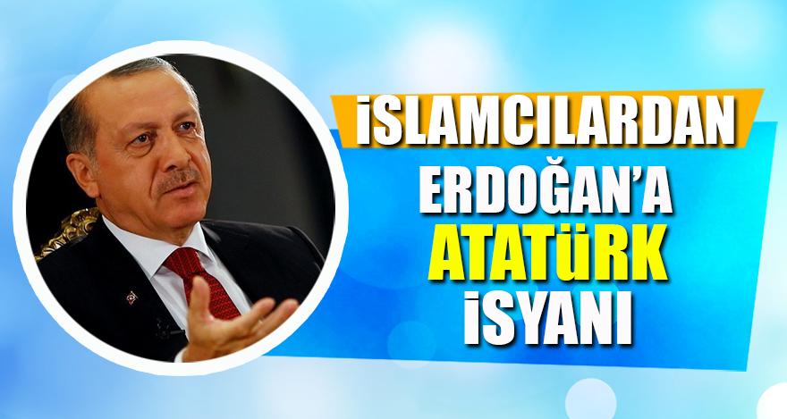 İslamcılardan Erdoğan'a Atatürk isyanı