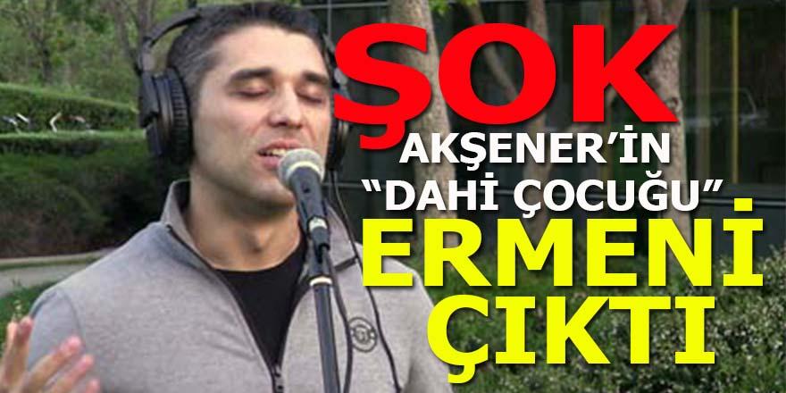 """Akşener'in """"dahi"""" çocuğu Ermeni çıktı"""