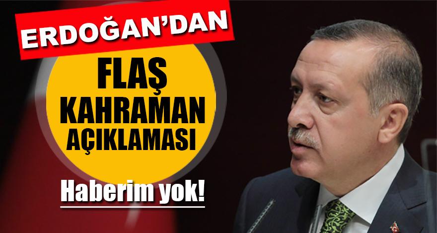 Erdoğan'dan flaş Kahraman açıklaması
