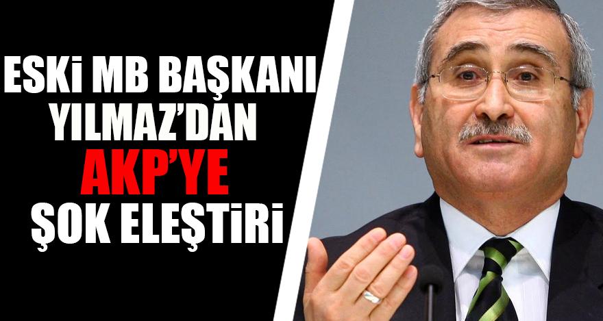 Eski Merkez Bankası Başkanı Yılmaz'dan AKP'ye şok eleştiri