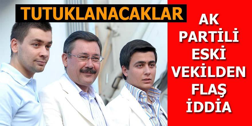Gökçek ve oğulları için flaş iddia: Tutuklanacaklar!