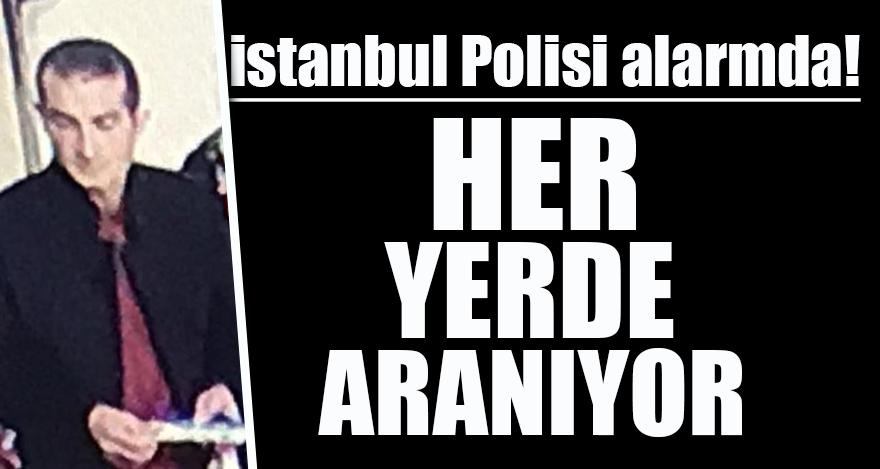 İstanbul polisi alarmda, her yerde aranıyor