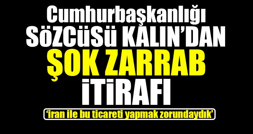 Cumhurbaşkanlığı Sözcüsü Kalın'dan şok Zarrab itirafı