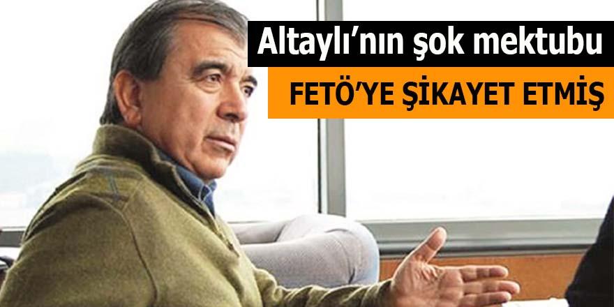 Enver Altaylı'nın şok mektubu: FETÖ'ye şikayet etmiş!