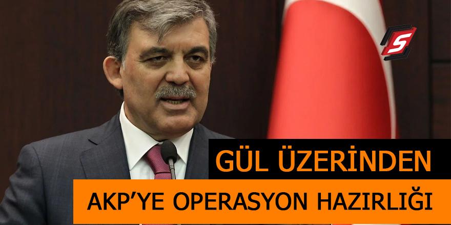Abdullah Gül üzerinden AKP'ye operasyon hazırlığı