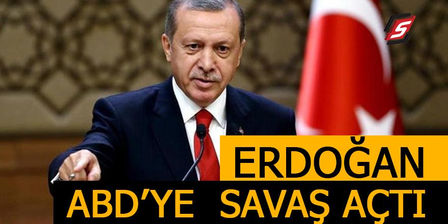 Erdoğan ABD'ye savaş açtı
