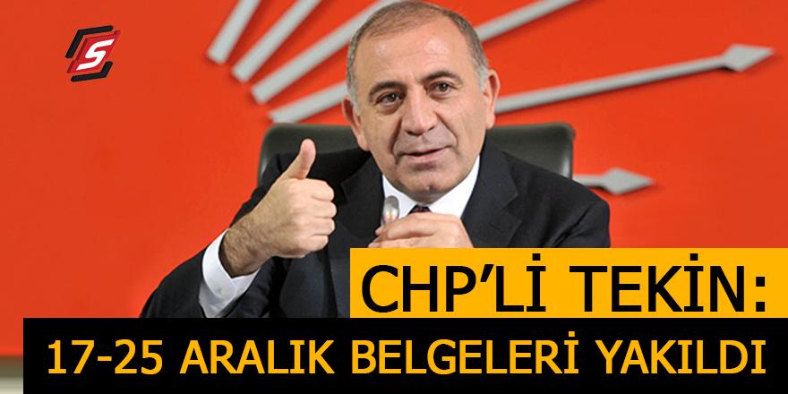 CHP'li Tekin: 17-25 Aralık belgeleri yakıldı