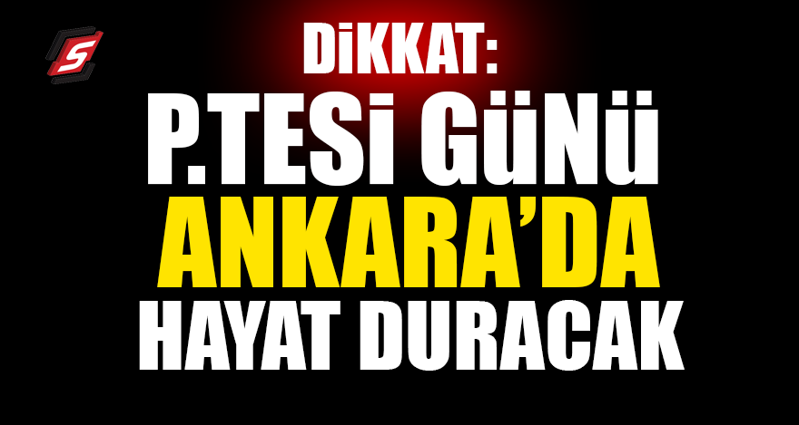 Dikkat: Pazartesi günü Ankara'da hayat duracak