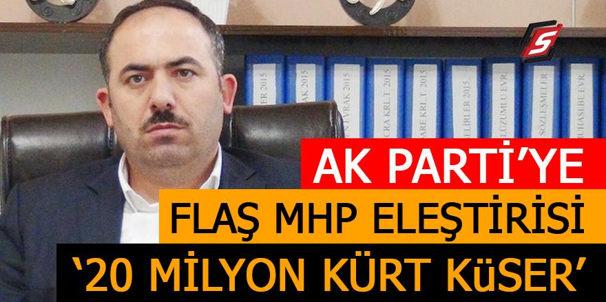 Ak Parti'ye flaş MHP eleştirisi: '20 milyon Kürt küser'