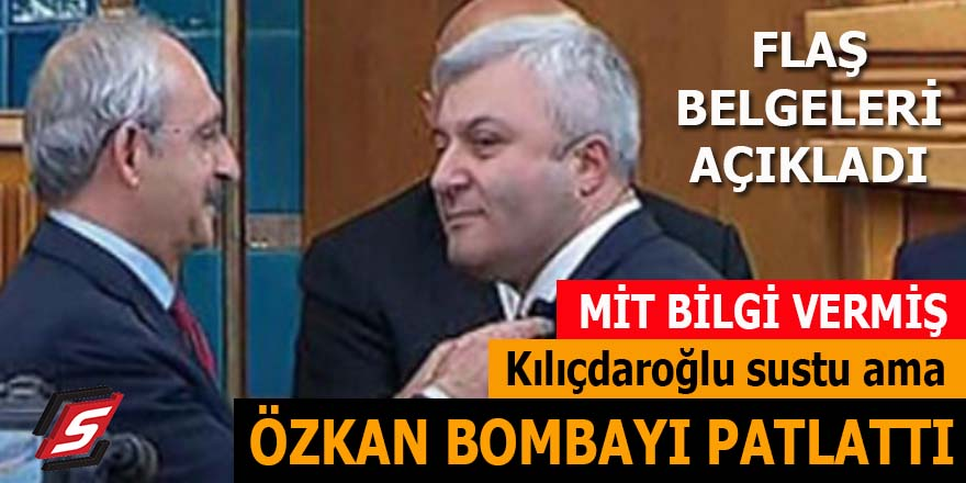 Kılıçdaroğlu sustu ama CHP'li Özkan belgeleri açıkladı: MİT Erdoğan'a bilgi vermiş!