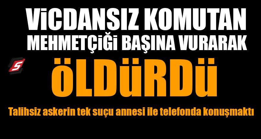 Vicdansız komutan Mehmetçiği döverek öldürdü