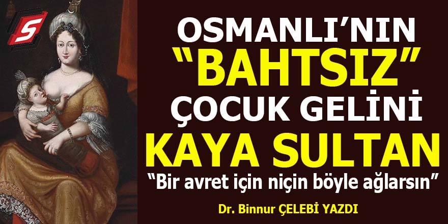 """Osmanlı'nın """"bahtsız"""" çocuk gelini Kaya Sultan"""