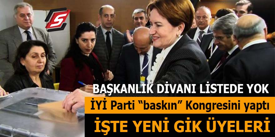 """İYİ Parti """"baskın"""" Kongresini yaptı: İşte yeni GİK!"""