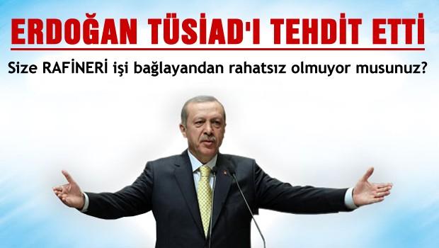 Erdoğan TÜSİAD'ı tehdit etti