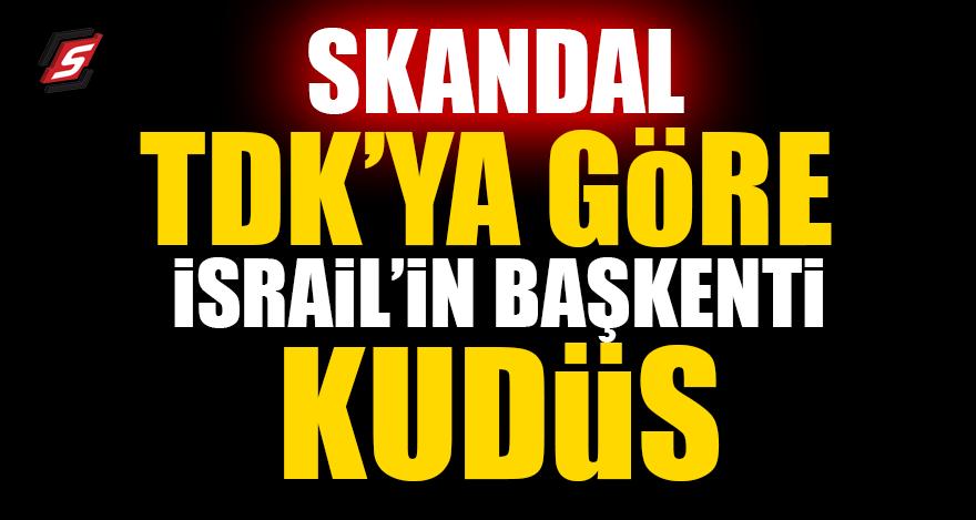 Skandal! Türk Dil Kurumuna göre İsrail'in başkenti Kudüs