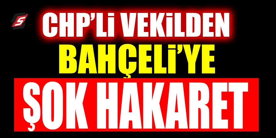 CHP'li vekilden Bahçeli'ye hakaret