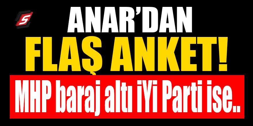 ANAR'dan flaş anket! MHP baraj altı İYİ Parti ise..