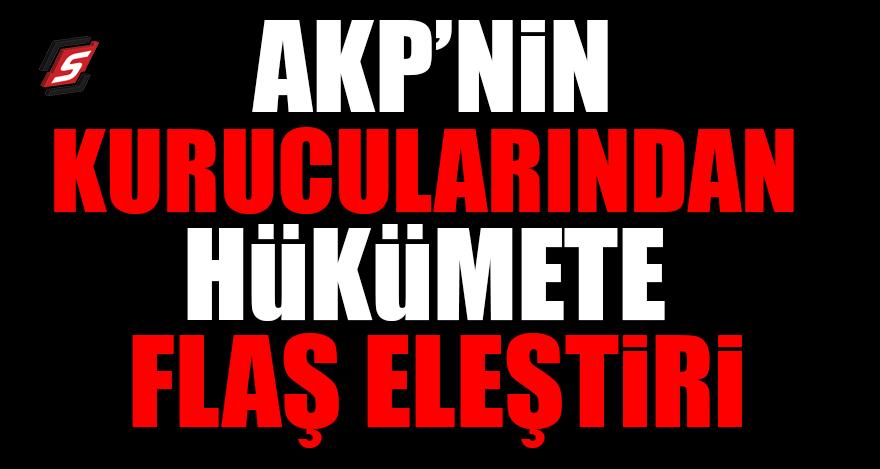 AKP'nin kurucularından hükümete flaş eleştiri
