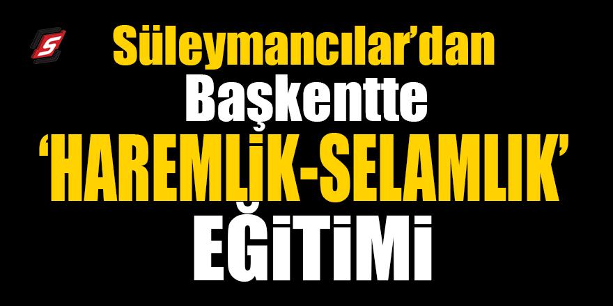 Süleymancılar'dan Başkentte 'haremlik-selamlık' eğitimi