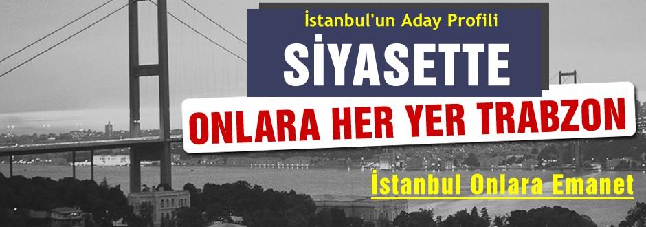 İstanbul'da Trabzonlu aday rüzgarı!