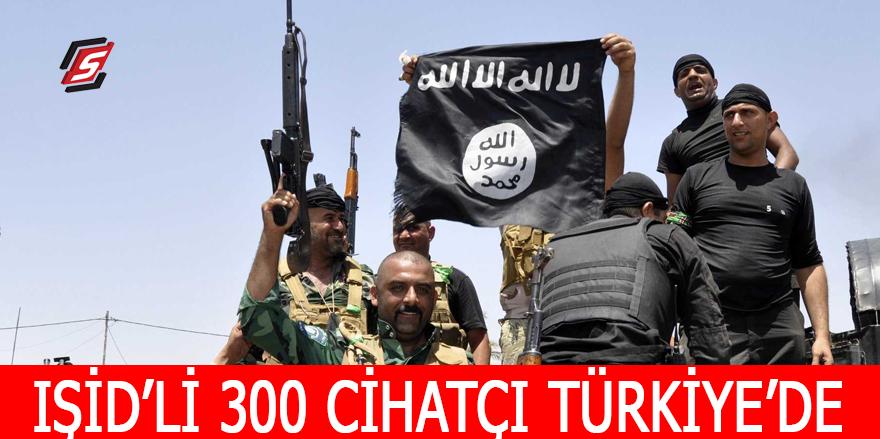 IŞİD'li 300 cihatçı Türkiye'de