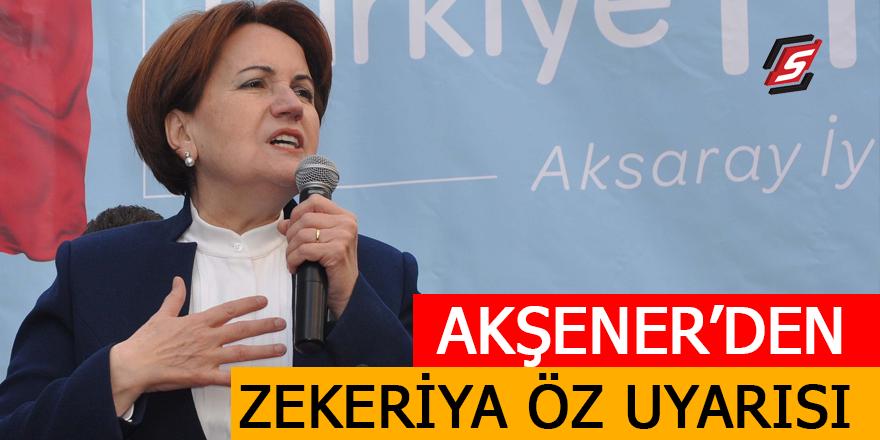 Akşener'den 'Zekeriya Öz' uyarısı